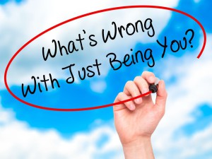 What's wrong with just being you